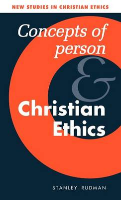 Concepts of Person and Christian Ethics by Stanley Rudman