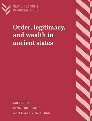 Order, Legitimacy, and Wealth in Ancient States by Janet Richards