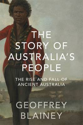 Story of Australias People, TheThe Rise and Fall of Ancient Australia by Geoffrey Blainey