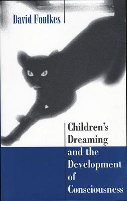 Children's Dreaming and the Development of Consciousness by David Foulkes