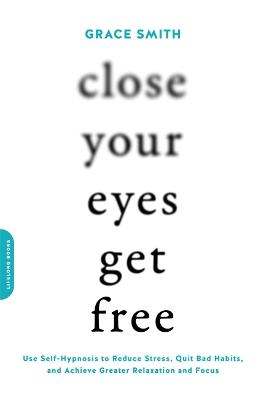 Close Your Eyes, Get Free by Grace Smith