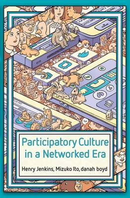 Participatory Culture in a Networked Era by Henry Jenkins