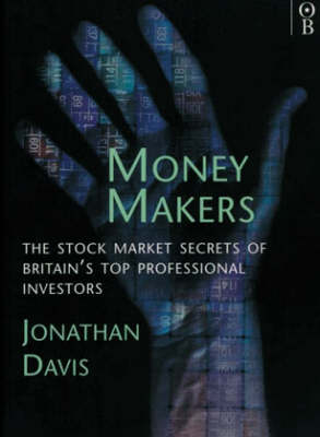 Money Makers: Stock Market Secrets of Britain's Top Professional Investment Managers by Jonathan Davis