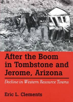 After The Boom In Tombstone And Jerome, Arizona by Eric L. Clements