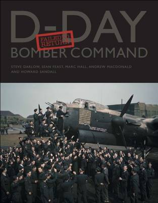 D-Day Bomber Command: Failed to Return by Steve Darlow
