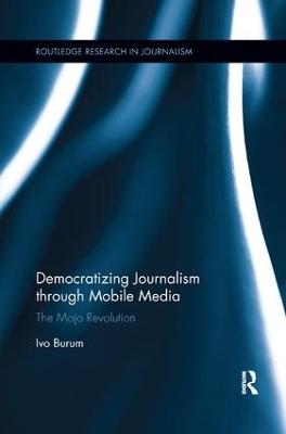 Democratizing Journalism through Mobile Media: The Mojo Revolution book