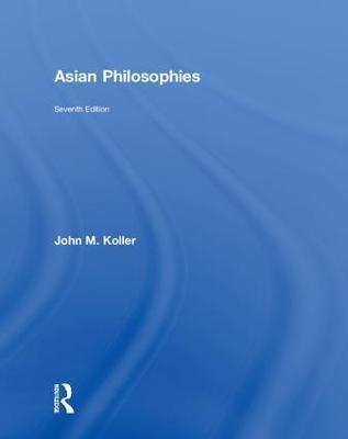 Asian Philosophies by John M. Koller