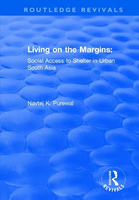 Living on the Margins: Social Access to Shelter in Urban South Asia by Navtej K. Purewal
