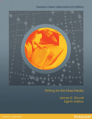 Writing for the Mass Media: Pearson New International Edition by James G. Stovall