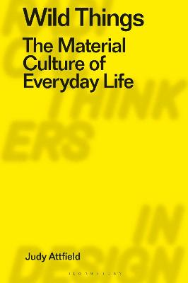 Wild Things: The Material Culture of Everyday Life by Judy Attfield