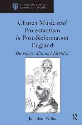 Church Music and Protestantism in Post - Reformation England by Jonathan Willis