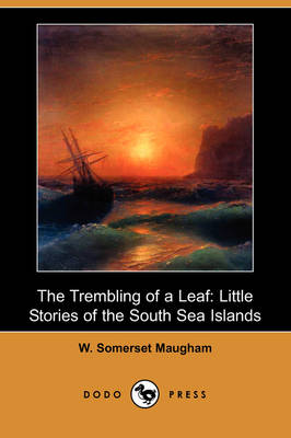 The Trembling of a Leaf by W Somerset Maugham
