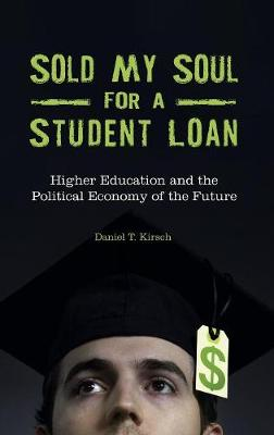 Sold My Soul for a Student Loan by Daniel T. Kirsch