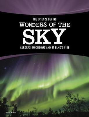 The The Science Behind Wonders of the Sky: Auroras, Moonbows, and St. Elmo's Fire by Allan Morey