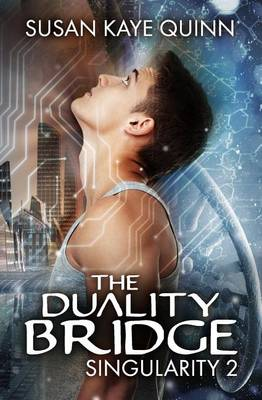 The Duality Bridge (Singularity #2) by Susan Kaye Quinn