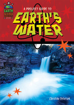 A Project Guide to Earth's Waters by Christine Petersen