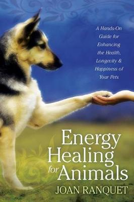 Energy Healing for Animals by Joan Ranquet