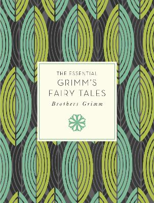 The Essential Grimm's Fairy Tales by Grimm Brothers
