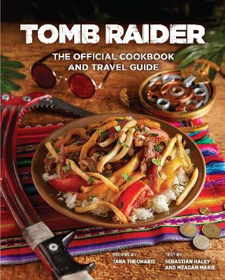 Tomb Raider: The Official Cookbook and Travel Guide by Sebastian Haley