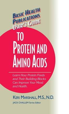User's Guide to Protein and Amino Acids by Keri Marshall