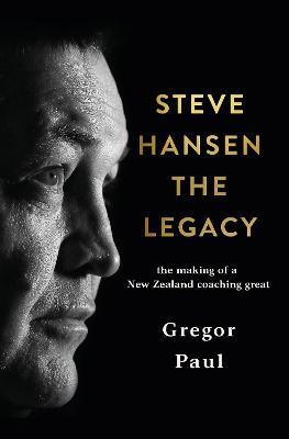 Steve Hansen: The Legacy book