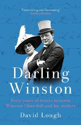 Darling Winston: Forty Years of Letters Between Winston Churchill and His Mother book