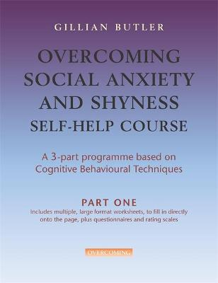 Overcoming Social Anxiety & Shyness Self Help Course: Part One by Dr. Gillian Butler