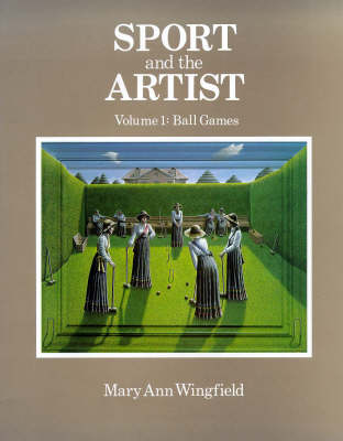 Sport and the Artist: v. 1: Ball Games by Mary Ann Wingfield