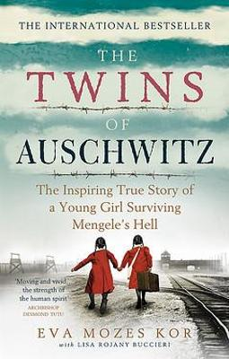 The Twins of Auschwitz: The inspiring true story of a young girl surviving Mengele s hell by Eva Mozes Kor