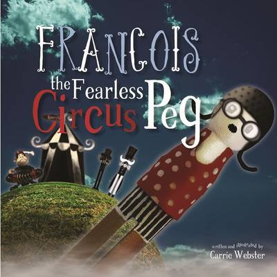 Francois the Fearless Circus Peg by Carrie Webster