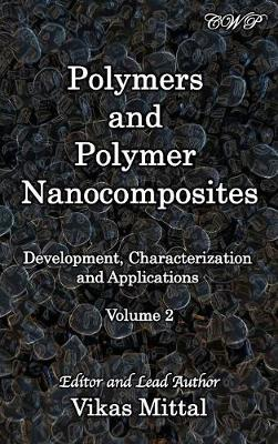 Polymers and Polymer Nanocomposites: Development, Characterization and Applications (Volume 2) by Vikas Mittal