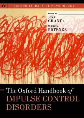 Oxford Handbook of Impulse Control Disorders by Jon E. Grant