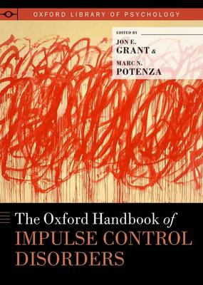 The Oxford Handbook of Impulse Control Disorders by Jon E. Grant