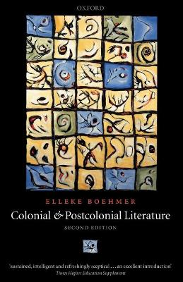 Colonial and Postcolonial Literature by Elleke Boehmer