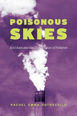Poisonous Skies: Acid Rain and the Globalization of Pollution by Rachel Emma Rothschild