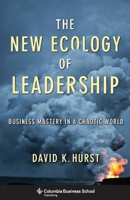 The New Ecology of Leadership: Business Mastery in a Chaotic World by David K. Hurst