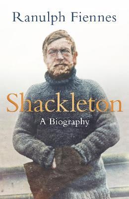 Shackleton by Ranulph Fiennes