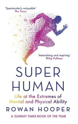 Superhuman: Life at the Extremes of Mental and Physical Ability by Rowan Hooper