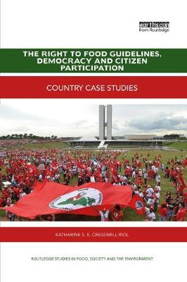 The The Right to Food Guidelines, Democracy and Citizen Participation: Country case studies by Katharine S. E. Cresswell Riol