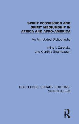 Spirit Possession and Spirit Mediumship in Africa and Afro-America: An Annotated Bibliography book