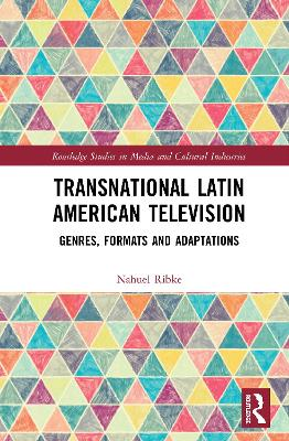 Transnational Latin American Television: Genres, Formats and Adaptations book