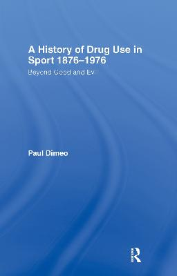 A History of Drug Use in Sport: 1876-1976 by Paul Dimeo