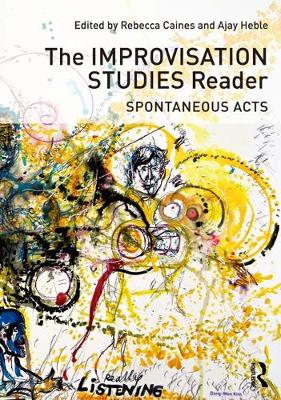 The Improvisation Studies Reader by Rebecca Caines