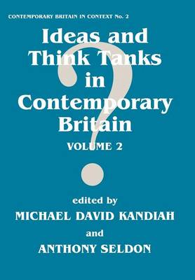 Ideas and Think Tanks in Contemporary Britain by Michael David Kandiah