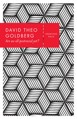 Are We All Postracial Yet? by David Theo Goldberg