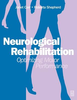 Neurological Rehabilitation: Optimizing Motor Performance by Janet H. Carr