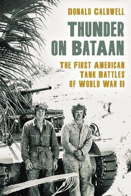 Thunder on Bataan: The First American Tank Battles of World War II by Donald L. Caldwell