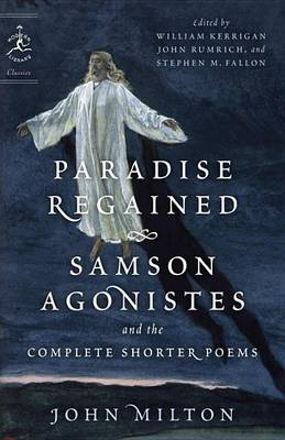 Paradise Regained, Samson Agonistes, And The Complete Shorter Poems book
