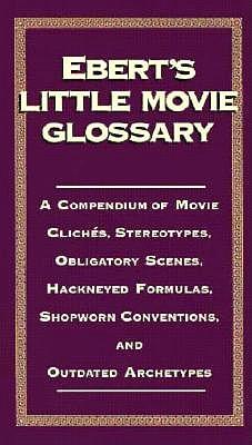 Ebert's Little Movie Glossary by Roger Ebert