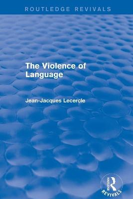 : The Violence of Language (1990) by Jean-Jacques Lecercle